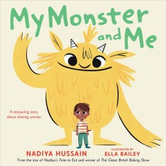My monster and me / written by Nadiya Hussain ; illustrated by Ella Bailey.