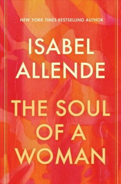 The soul of a woman : on impatient love, long life, and good witches / Isabel Allende.