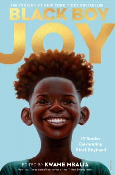 Black boy joy / edited by Kwame Mbalia ; stories by B.B. Alston [and 16 others].