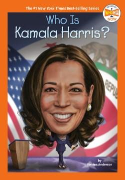 Who is Kamala Harris? / by Kirsten Anderson ; illustrated by Manuel Gutierrez.