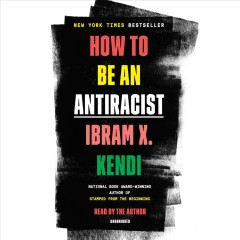 How to be an antiracist / Ibram X. Kendi.