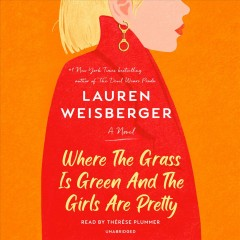 Where the grass is green and the girls are pretty / Lauren Weisberger.