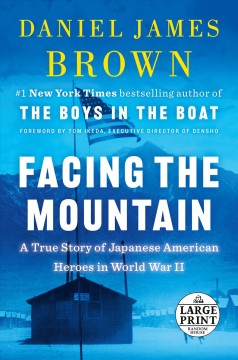 Facing the mountain : a true story of Japanese American heroes in World War II / Daniel James Brown.