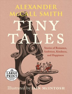 Tiny tales by Alexander McCall Smith ; illustrated by Iain McIntosh.