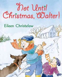 Not until Christmas, Walter! / Eileen Christelow.