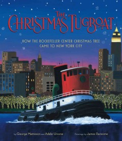 The Christmas tugboat : how the Rockefeller Center Christmas tree came to New York City / by George Matteson and Adele Ursone ; paintings by James E. Ransome.