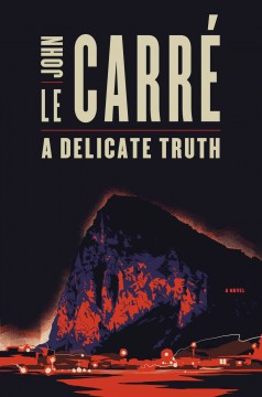 A delicate truth / John le Carré.