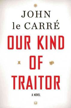 Our kind of traitor / John le Carre.