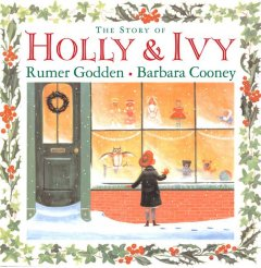 The story of Holly & Ivy / Rumer Godden ; pictures by Barbara Cooney.