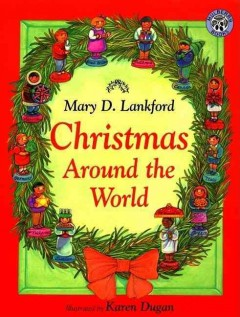 Christmas around the world / Mary D. Lankford ; illustrated by Karen Dugan.