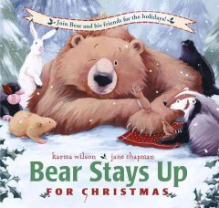 Bear stays up for Christmas / Karma Wilson ; illustrations by Jane Chapman.