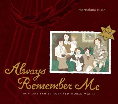 Always remember me : how one family survived World War II / by Marisabina Russo.