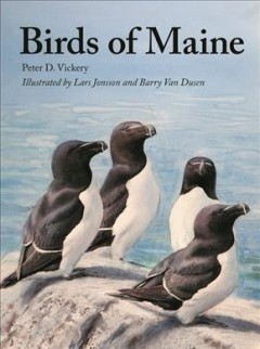 Birds of Maine / Peter D. Vickery ; Barbara S. Vickery and Scott Weidensaul, managing editors ; Charles D. Duncan, William J. Sheehan, and Jeffrey V. Wells, coauthors ; paintings by Lars Jonsson ; and drawings by Barry Van Dusen.