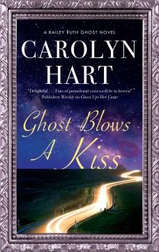 Ghost blows a kiss / Carolyn Hart.