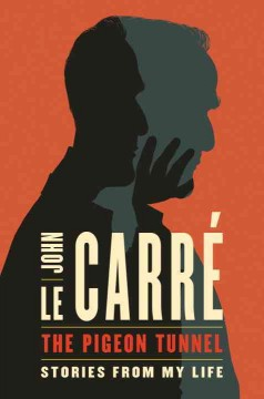 The pigeon tunnel : stories from my life / John le Carré.