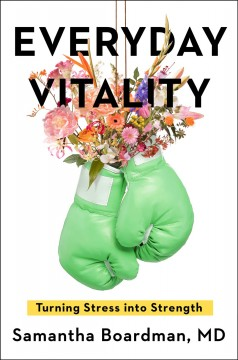 Everyday vitality : turning stress into strength / Samantha Boardman, MD.
