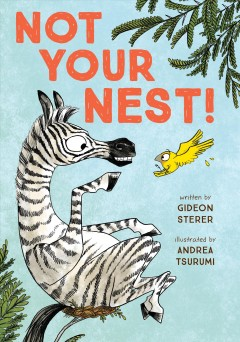 Not your nest! / by Gideon Sterer ; illustrated by Andrea Tsurumi.
