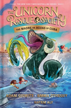 The Madre de Aguas of Cuba / by Adam Gidwitz and Emma Otheguy ; illustrated by Hatem Aly.