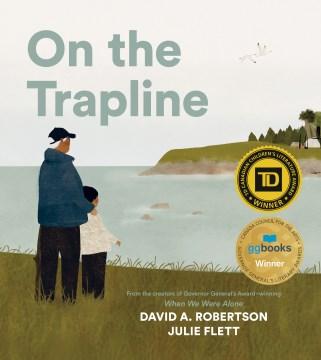 On the trapline / written by David A. Robertson ; illustrated by Julie Flett.