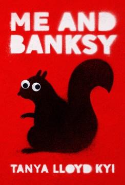 Me and Banksy / Tanya Lloyd Kyi.