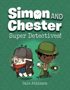 Simon and Chester. Super detectives! / by Cale Atkinson.