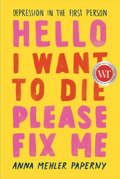 Hello I want to die please fix me : depression in the first person / Anna Mehler Paperny.