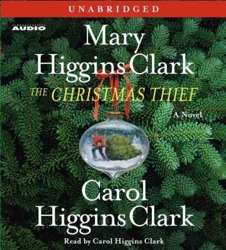 The Christmas thief / Mary Higgins Clark and Carol Higgins Clark.