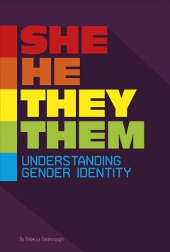 She/he/they/them : understanding gender identity / by Rebecca Stanborough.