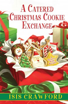 A catered Christmas cookie exchange : a mystery with recipes / Isis Crawford.