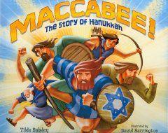 Maccabee! : the story of Hanukkah / Tilda Balsley ; illustrated by David Harrington.