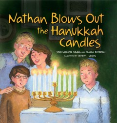 Nathan blows out the Hanukkah candles / Tami Lehman-Wilzig with Nicole Katzman ; illustrated by Jeremy Tugeau.