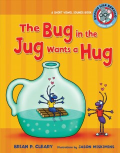 The bug in the jug wants a hug : a short vowel sounds book / by Brian P. Cleary ; illustrations by Jason Miskimins ; consultant: Alice M. Maday.