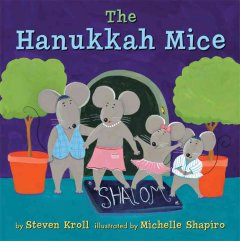 The Hanukkah mice / by Steven Kroll ; illustrated by Michelle Shapiro.