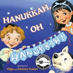 Hanukkah, oh Hanukkah / illustrated by Olga Ivanov and Aleksey Ivanov.