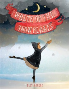 Waltz of the snowflakes / Elly Mackay.