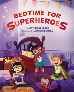 Bedtime for superheroes / by Katherine Locke ; illustrated by Rayanne Vieira.