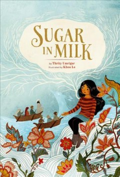 Sugar in milk / by Thrity Umrigar ; illustrated by Khoa Le.