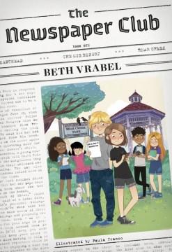 The newspaper club / Beth Vrabel ; illlustrations by Paula Franco.
