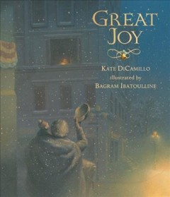 Great joy / Kate DiCamillo ; illustrated by Bagram Ibatoulline.