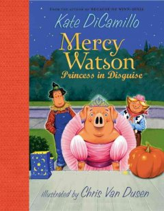 Mercy Watson : princess in disguise / Kate DiCamillo ; illustrated by Chris Van Dusen.
