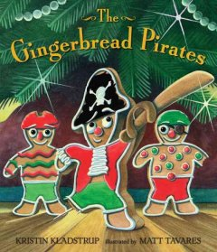 The gingerbread pirates / Kristin Kladstrup ; illustrated by Matt Tavares.