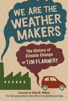 We are the weather makers : the history of climate change / Tim Flannery ; adapted by Sally M. Walker.