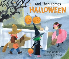 And then comes Halloween / Tom Brenner ; illustrated by Holly Meade.