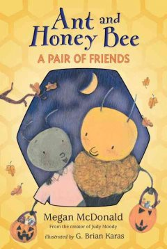 Ant and Honey Bee : a pair of friends at Halloween / Megan McDonald ; illustrated by G. Brian Karas.