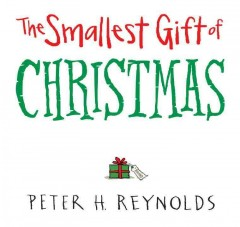 The smallest gift of Christmas / Peter H. Reynolds.
