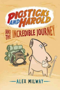 Pigsticks and Harold and the incredible journey / Alex Milway.