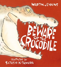 Beware of the crocodile / Martin Jenkins ; illustrated by Satoshi Kitamura.
