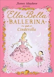 Ella Bella ballerina and Cinderella / James Mayhew.