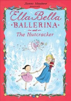 Ella Bella ballerina and the nutcracker / James Mayhew.