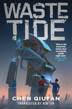 Waste tide / Chen Qiufan ; translated by Ken Liu.